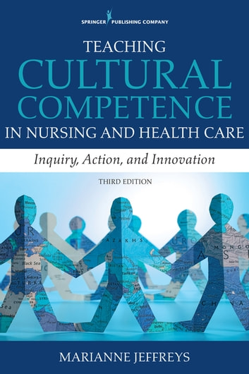 Teaching Cultural Competence in Nursing and Health Care, Third Edition - Inquiry, Action, and Innovation ebook by Dr. Marianne R. Jeffreys, EdD, RN