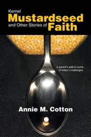 Kernel Mustardseed and Other Stories of Faith ebook by Annie M. Cotton