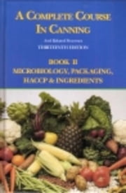 A Complete Course in Canning and Related Processes: Microbiology, Packaging, HACCP and Ingredients ebook by Downing, D L