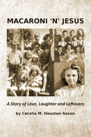 Macaroni 'n' Jesus - A Story of Love, Laughter and Leftovers ebook by Cecelia M. Houston-Saxon