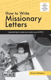 How to Write Missionary Letters - Practical tips to make your words come alive! ebook by Alvera Mickelson