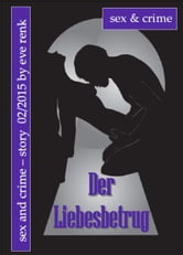 Der Liebesbetrug - Sex & Crime-Story ebook by Eve Renk