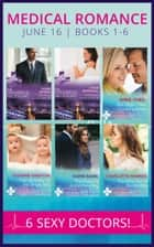 Medical Romance June 2016 Books 1-6 (Mills & Boon e-Book Collections) ebook by Robin Gianna, Lynne Marshall, Annie O'Neil,...