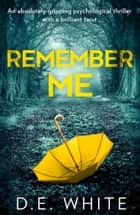 Remember Me ebook by D. E. White