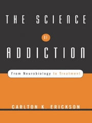 The Science of Addiction: From Neurobiology to Treatment ebook by Carlton K. Erickson