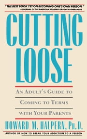 Cutting Loose - An Adult's Guide to Coming to Terms with Your Parents ebook by Howard Halpern