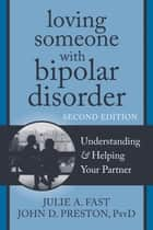 Loving Someone with Bipolar Disorder ebook by Julie A. Fast,John D. Preston, PsyD, ABPP
