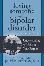 Loving Someone with Bipolar Disorder - Understanding and Helping Your Partner ebook by Julie A. Fast, John D. Preston, PsyD, ABPP