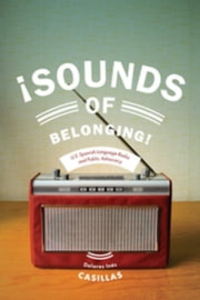 Sounds of Belonging - U.S. Spanish-language Radio and Public Advocacy ebook by Dolores Ines Casillas