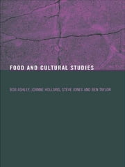 Food and Cultural Studies ebook by Bob Ashley,Joanne Hollows,Steve Jones,Ben Taylor