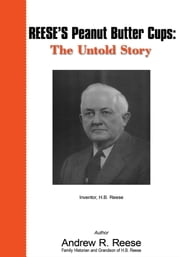 REESE'S Peanut Butter Cups: The Untold Story - Inventor, H.B. Reese ebook by Andrew R. Reese