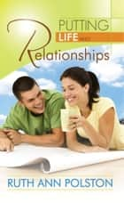 Putting Life Into Relationships ebook by Ruth Ann Polston