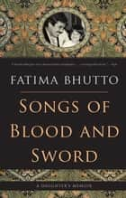 Songs of Blood and Sword ebook by Fatima Bhutto