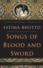 Songs of Blood and Sword - A Daughter's Memoir ebook by Fatima Bhutto