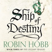 Ship of Destiny (The Liveship Traders, Book 3) audiobook by Robin Hobb