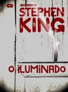 O iluminado - Coleção Biblioteca Stephen King ebook by Stephen King, Betty Ramos de Albuquerque