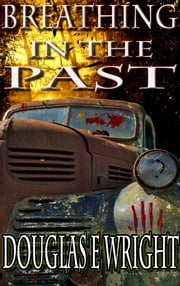 Breathing in the Past - First Horror Collection ebook by Douglas E Wright