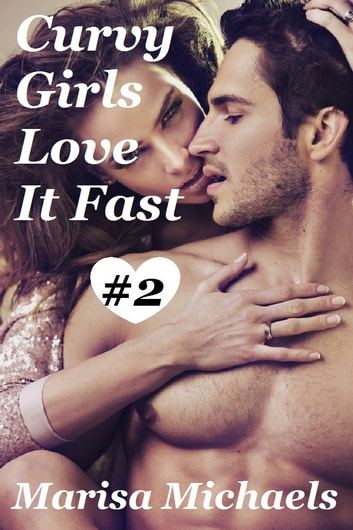 Curvy Girls Love it Fast ebook by Marisa Michaels