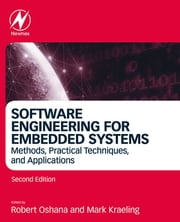 Software Engineering for Embedded Systems - Methods, Practical Techniques, and Applications eBook by Robert Oshana, Mark Kraeling