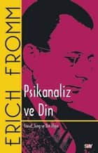 Psikanaliz ve Din ebook by Elif Erten, Erich Fromm