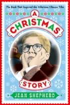 A Christmas Story ebook by Jean Shepherd