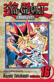 Yu-Gi-Oh!: Duelist, Vol. 16 - The Battle City Finals ebook by Kazuki Takahashi, Kazuki Takahashi