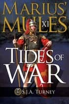 Marius' Mules XI: Tides of War ekitaplar by S.J.A. Turney