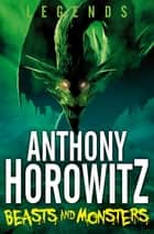 Legends! Beasts and Monsters ebook by Anthony Horowitz