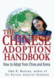 The Chinese Adoption Handbook - How to Adopt from China and Korea ebook by John Maclean
