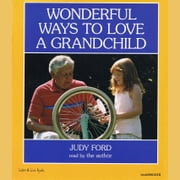 Wonderful Ways To Love A Grandchild audiobook by Judy Ford