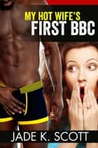 My Hot Wife's First BBC ebook by