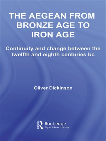 The Aegean from Bronze Age to Iron Age - Continuity and Change Between the Twelfth and Eighth Centuries BC ebook by Oliver Dickinson