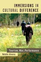 Immersions in Cultural Difference - Tourism, War, Performance ebook by Natalie Alvarez