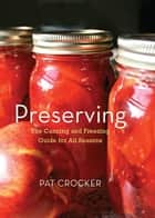 Preserving - The Canning and Freezing Guide for All Seasons ebook by Pat Crocker