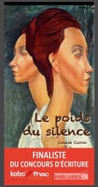 Le poids du silence ebook by Louise Caron