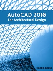 AutoCAD 2016 For Architectural Design ebook by Tutorial Books