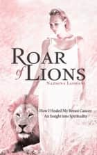 Roar of Lions ebook by Nazmina Ladhani