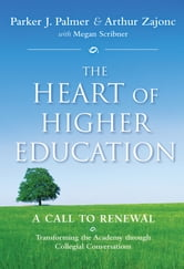 The Heart of Higher Education - A Call to Renewal ebook by Parker J. Palmer,Megan Scribner,Arthur  Zajonc