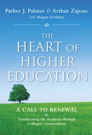 The Heart of Higher Education - A Call to Renewal ebook by Parker J. Palmer, Megan Scribner, Arthur  Zajonc