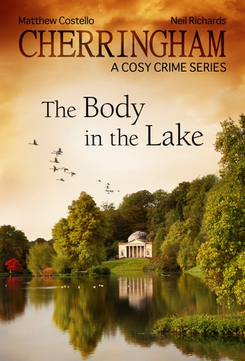 Cherringham - The Body in the Lake - A Cosy Crime Series ebook by Neil Richards,Matthew Costello