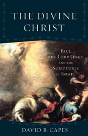 The Divine Christ (Acadia Studies in Bible and Theology)