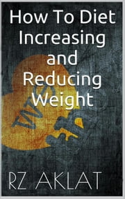How To Diet - Increasing and Reducing Weight ebook by RZ Aklat