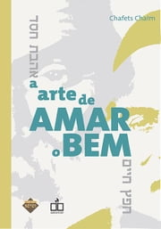 A Arte de Amar o Bem ebook by Chafets Chaim
