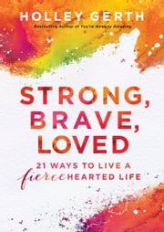 Strong, Brave, Loved (Ebook Shorts) - 21 Ways to Live a Fiercehearted Life ebook by Holley Gerth