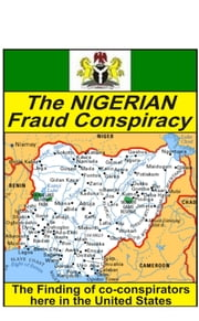 The Nigerian Fraud Conspiracy: Finding U.S. co-conspirators ebook by Edwin H. Sinclair, Jr.