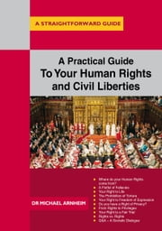 A Practical Guide To Your Human Rights And Civil Liberties ebook by Michael Arnheim