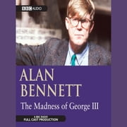 The Madness Of George III audiobook by Alan Bennett