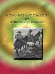 A Vendetta of the Hills ebook by Willis George Emerson