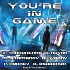 You're in Game! - LitRPG Stories from Bestselling Authors audiobook by Michael Atamanov, Alexey Osadchuk, Andrei Livadny,...