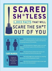 Scared Sh*tless - 1,003 Facts That Will Scare the Sh*t Out of You ebook by Cary McNeal